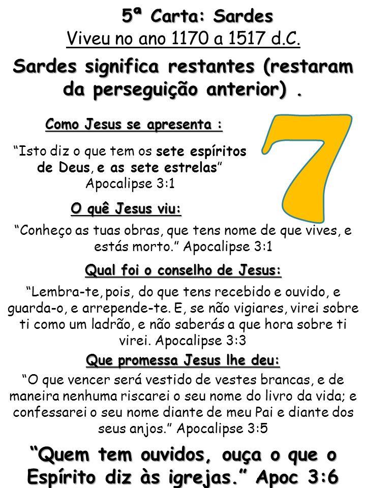 7 Sardes significa restantes (restaram da perseguição anterior) .