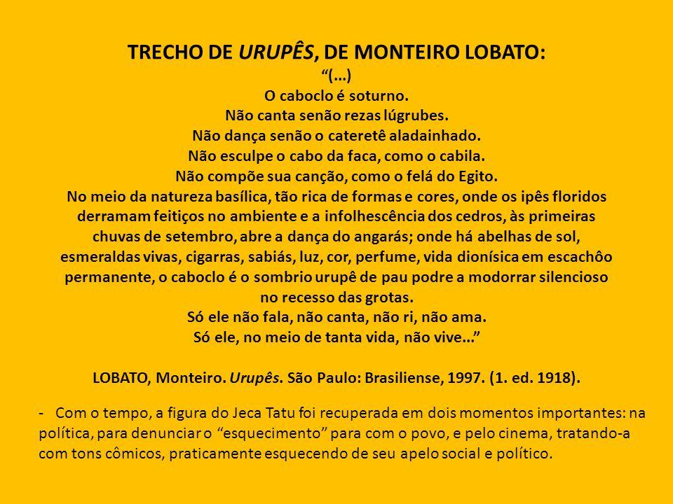 TRECHO DE URUPÊS, DE MONTEIRO LOBATO: (. ) O caboclo é soturno