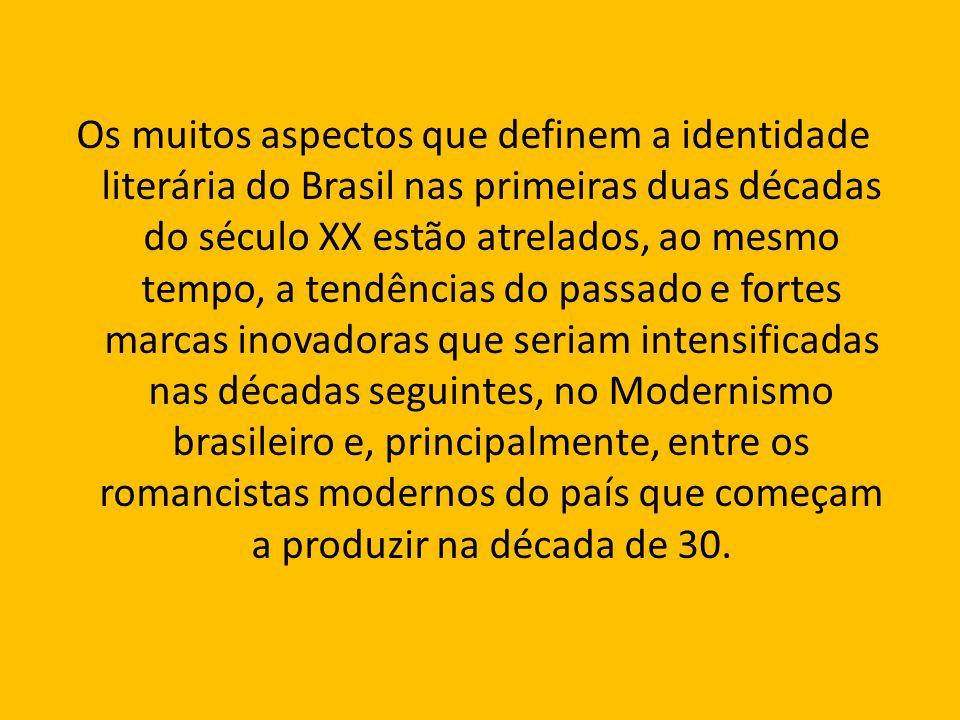 Os muitos aspectos que definem a identidade literária do Brasil nas primeiras duas décadas do século XX estão atrelados, ao mesmo tempo, a tendências do passado e fortes marcas inovadoras que seriam intensificadas nas décadas seguintes, no Modernismo brasileiro e, principalmente, entre os romancistas modernos do país que começam a produzir na década de 30.