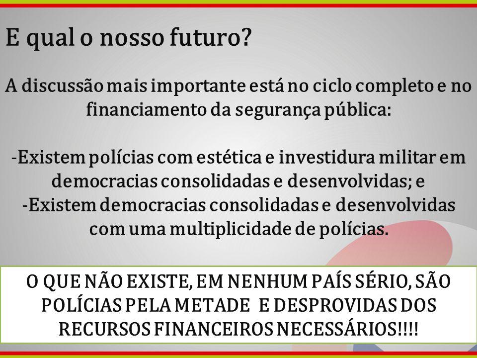 E qual o nosso futuro A discussão mais importante está no ciclo completo e no financiamento da segurança pública: