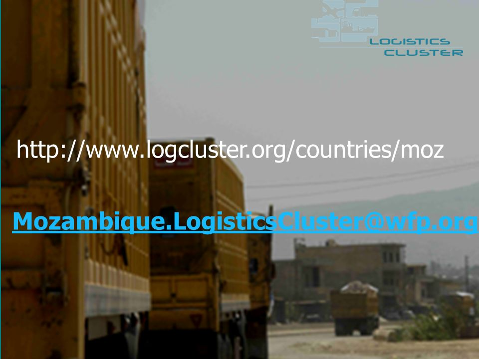 http://www.logcluster.org/countries/moz Mozambique.LogisticsCluster@wfp.org
