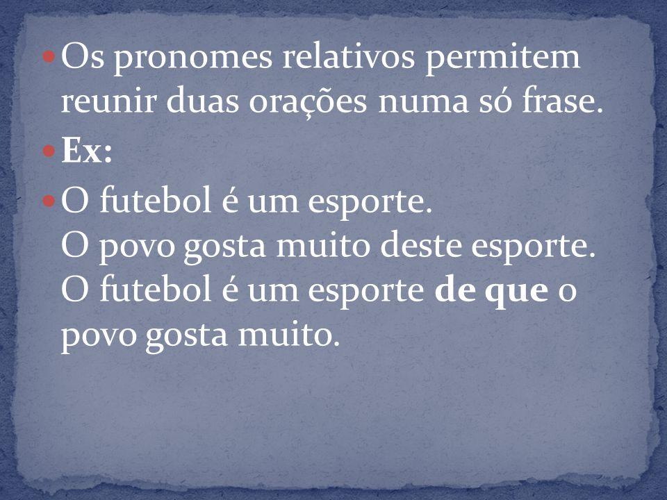 Os pronomes relativos permitem reunir duas orações numa só frase.