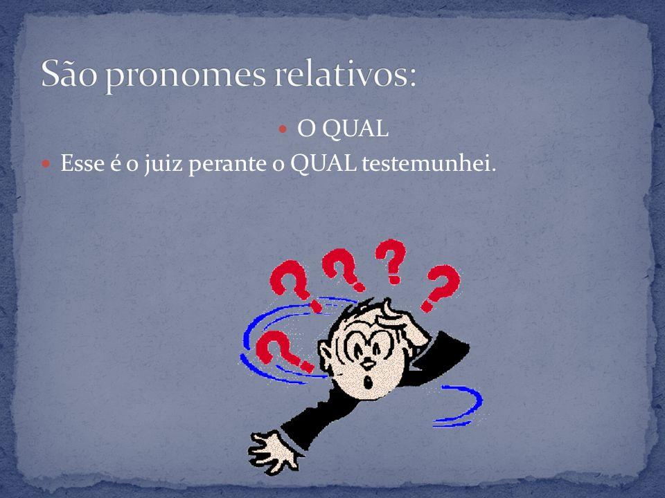 São pronomes relativos: