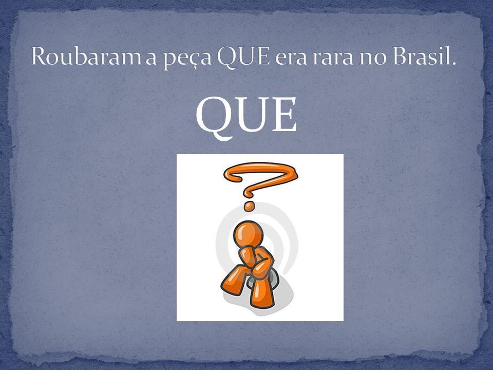 Roubaram a peça QUE era rara no Brasil.