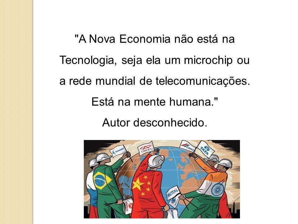 A Nova Economia não está na Tecnologia, seja ela um microchip ou a rede mundial de telecomunicações. Está na mente humana.