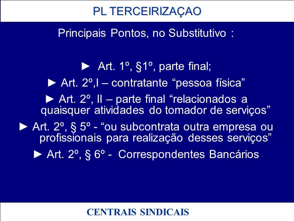 Principais Pontos, no Substitutivo : ► Art. 1º, §1º, parte final;