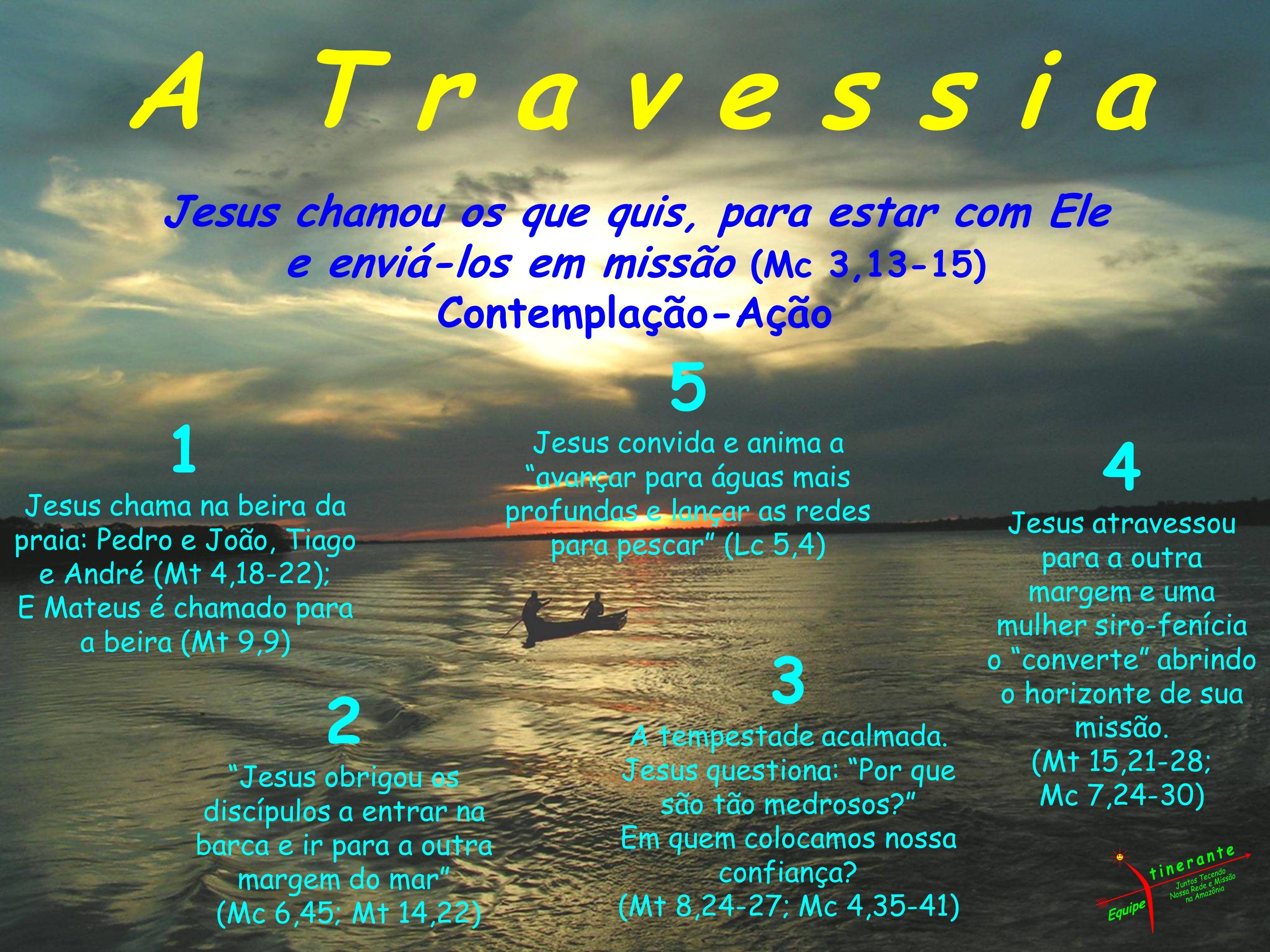 A T r a v e s s i a Jesus chamou os que quis, para estar com Ele. e enviá-los em missão (Mc 3,13-15)