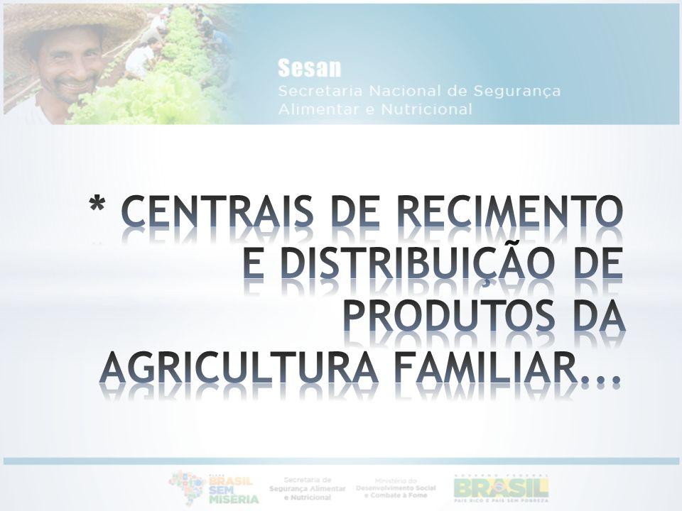 * CENTRAIS DE RECIMENTO E DISTRIBUIÇÃO DE PRODUTOS DA AGRICULTURA FAMILIAR...