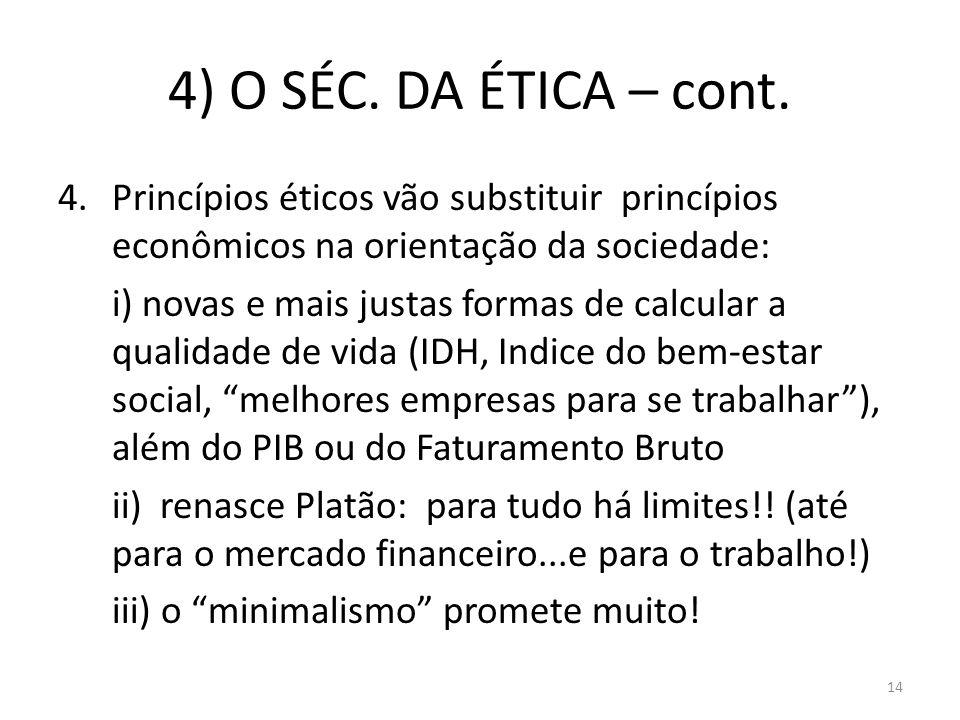 4) O SÉC. DA ÉTICA – cont. Princípios éticos vão substituir princípios econômicos na orientação da sociedade: