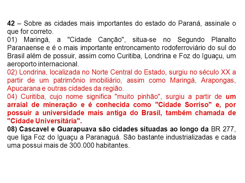 42 – Sobre as cidades mais importantes do estado do Paraná, assinale o que for correto.