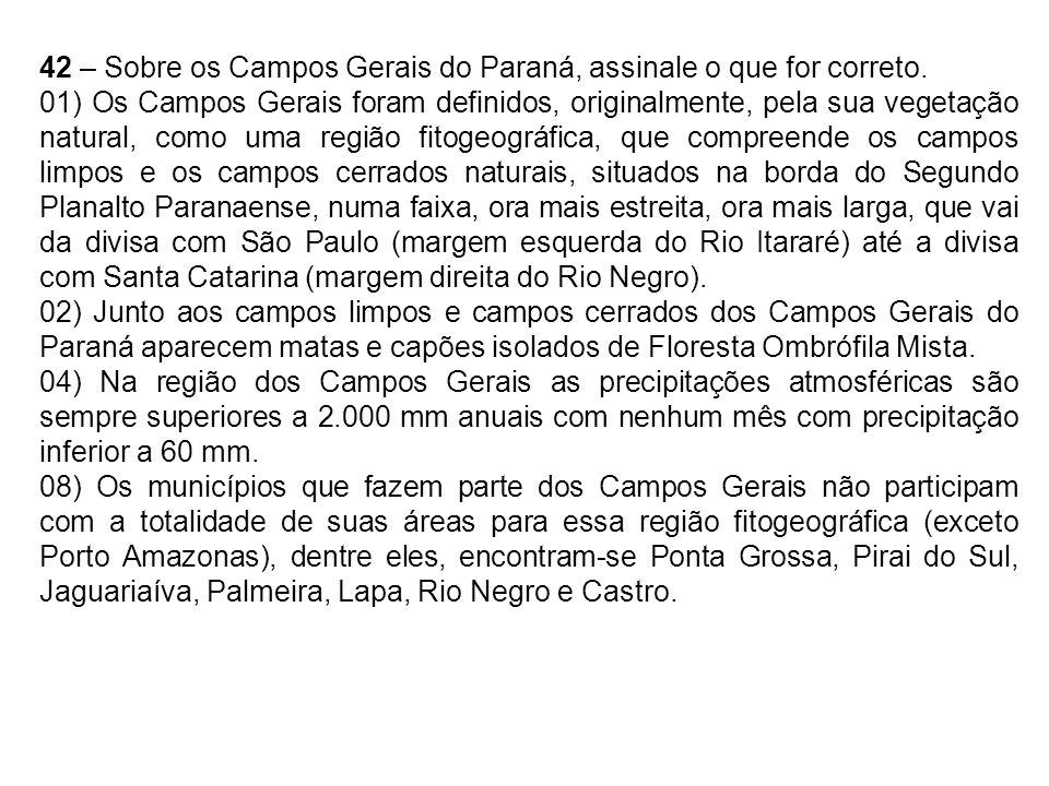 42 – Sobre os Campos Gerais do Paraná, assinale o que for correto.