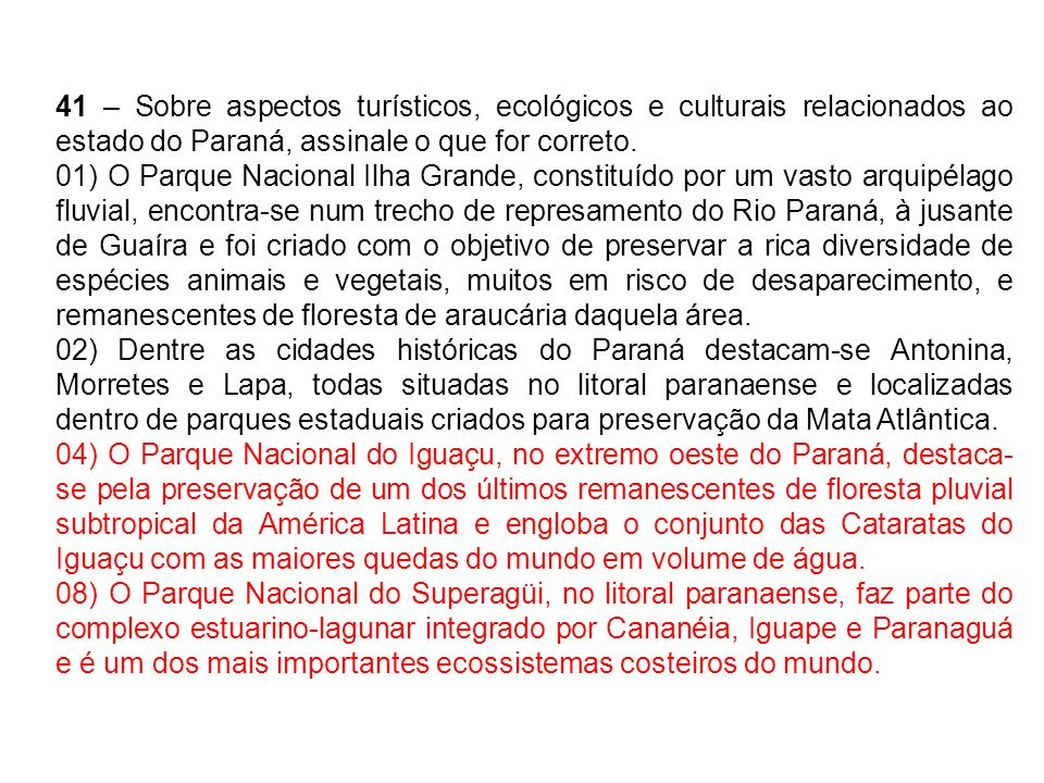 41 – Sobre aspectos turísticos, ecológicos e culturais relacionados ao estado do Paraná, assinale o que for correto.