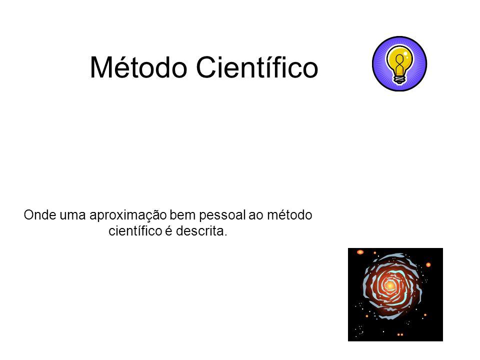 Onde uma aproximação bem pessoal ao método científico é descrita.