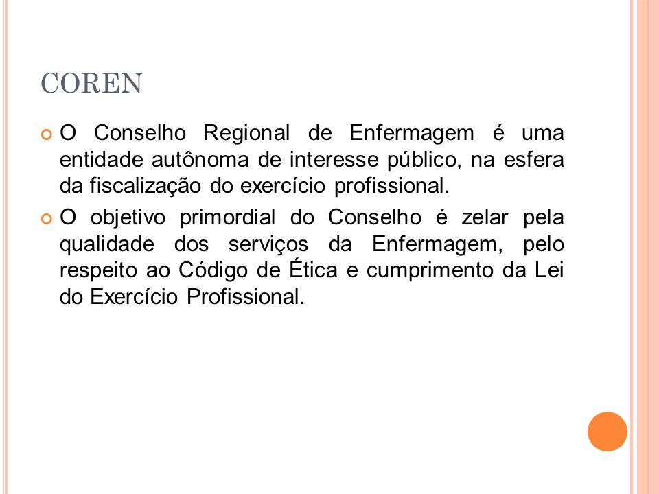 COREN O Conselho Regional de Enfermagem é uma entidade autônoma de interesse público, na esfera da fiscalização do exercício profissional.
