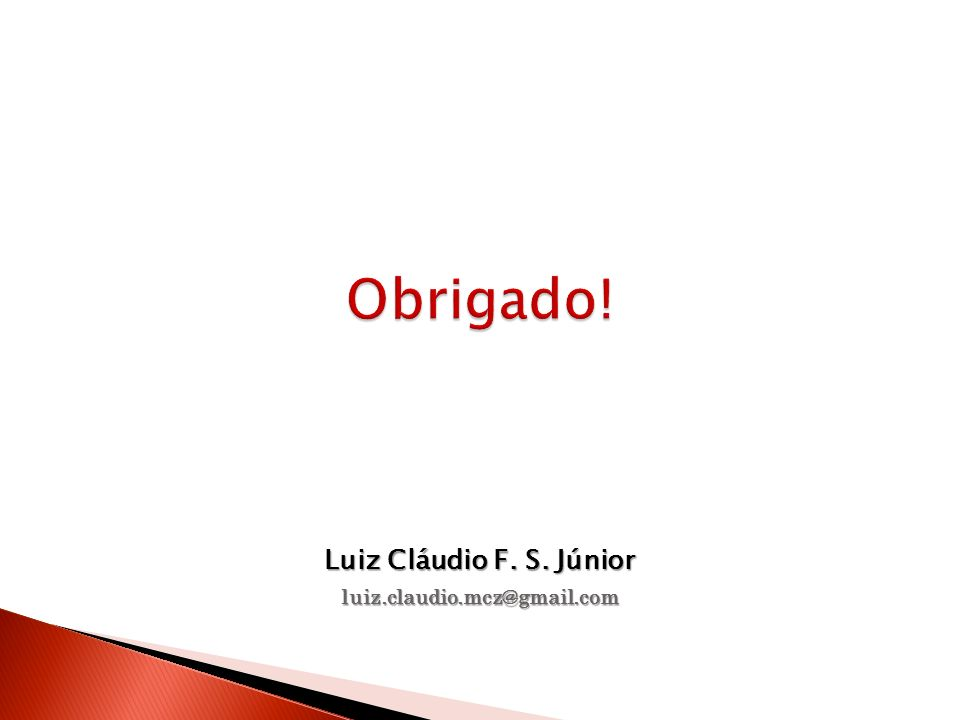Obrigado! Luiz Cláudio F. S. Júnior luiz.claudio.mcz@gmail.com