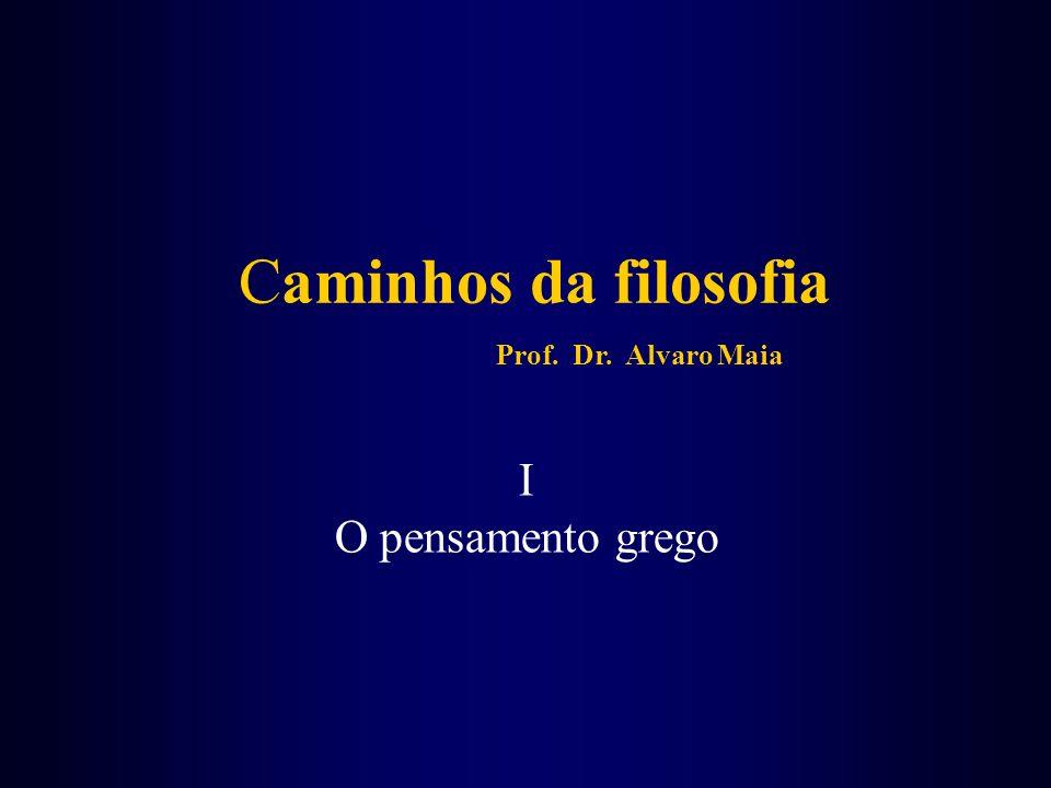 Caminhos da filosofia Prof. Dr. Alvaro Maia