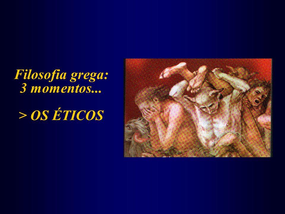 Filosofia grega: 3 momentos... > OS ÉTICOS