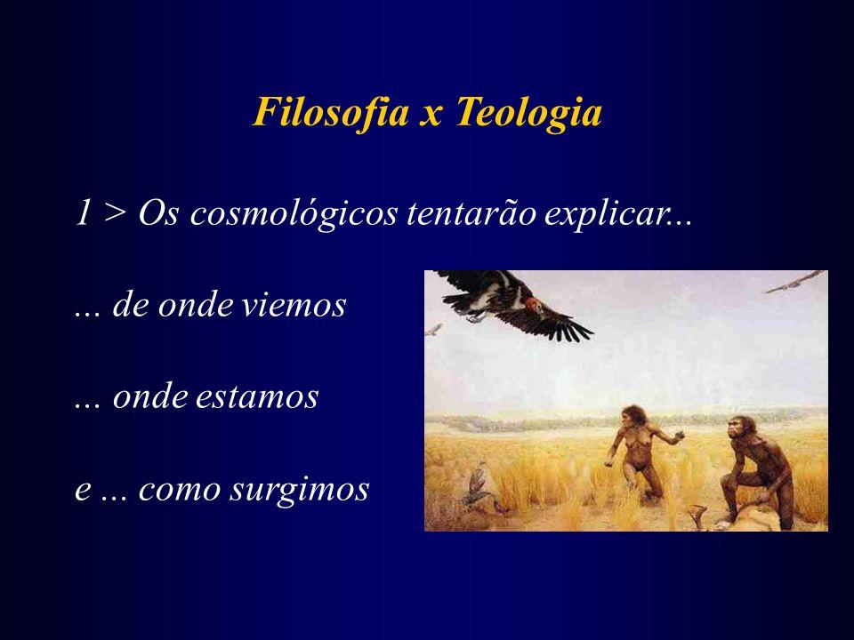 Filosofia x Teologia 1 > Os cosmológicos tentarão explicar...