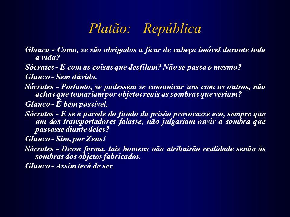 Platão: República Glauco - Como, se são obrigados a ficar de cabeça imóvel durante toda a vida