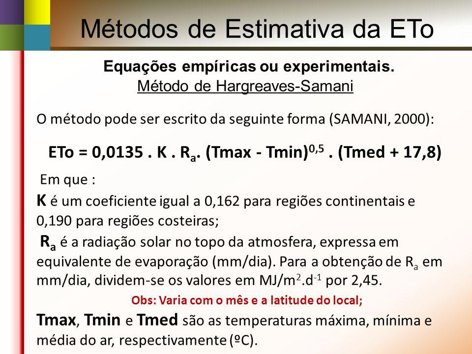 ETo = 0,0135 . K . Ra. (Tmax - Tmin)0,5 . (Tmed + 17,8)