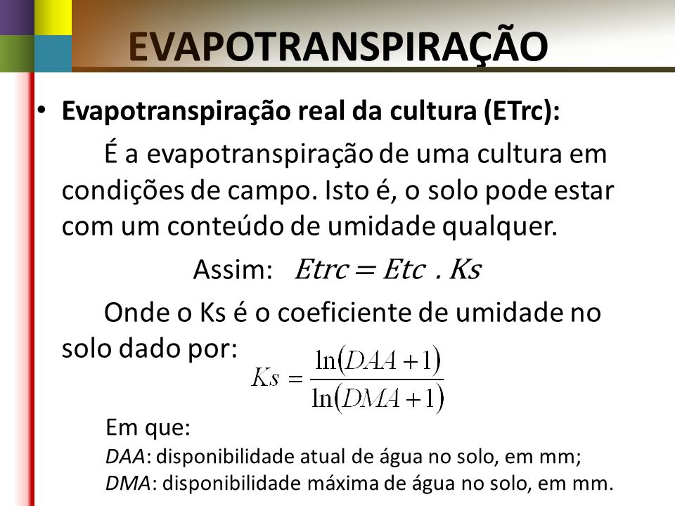 EVAPOTRANSPIRAÇÃO Evapotranspiração real da cultura (ETrc):