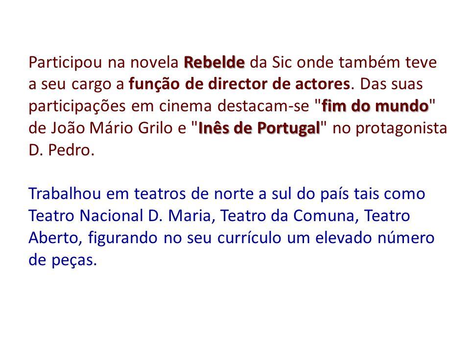 Participou na novela Rebelde da Sic onde também teve a seu cargo a função de director de actores. Das suas participações em cinema destacam-se fim do mundo de João Mário Grilo e Inês de Portugal no protagonista D. Pedro.
