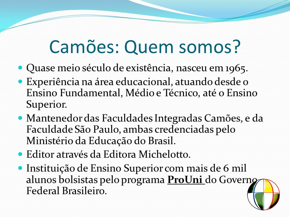 Camões: Quem somos Quase meio século de existência, nasceu em 1965.