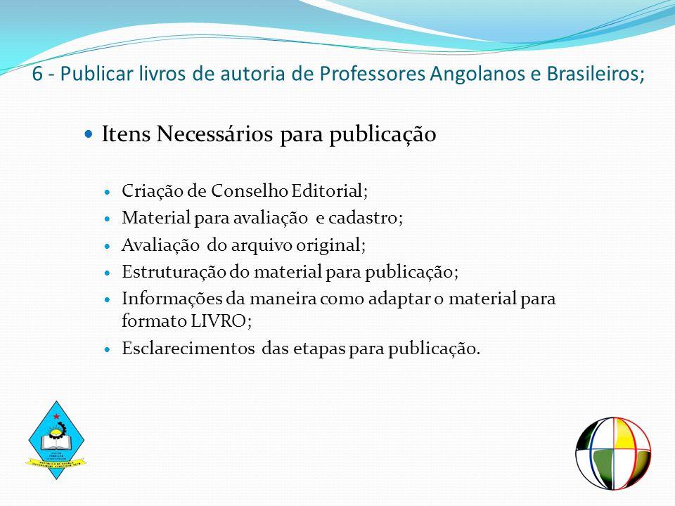 6 - Publicar livros de autoria de Professores Angolanos e Brasileiros;