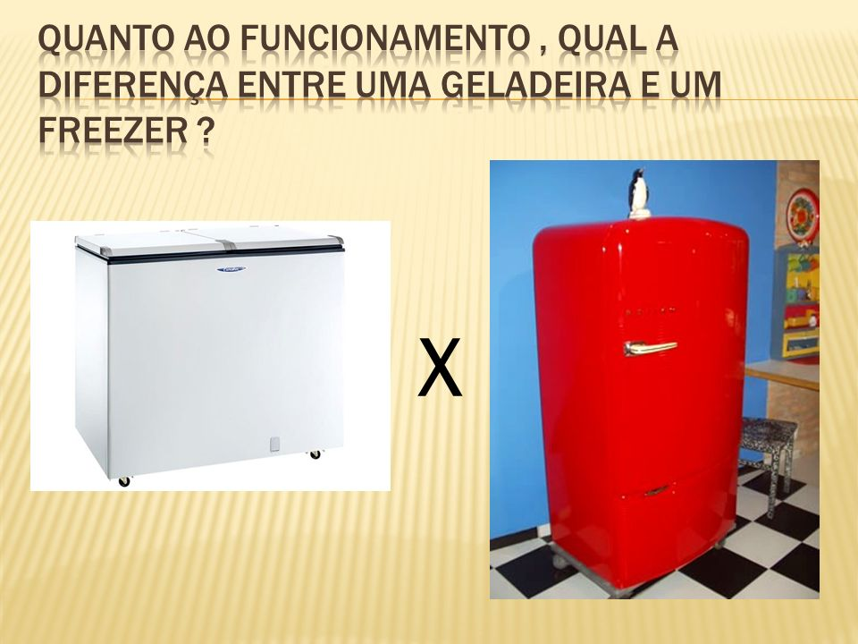 Quanto ao funcionamento , qual a diferença entre uma geladeira e um freezer