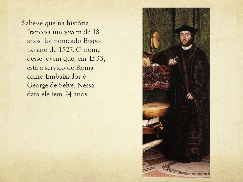 Sabe-se que na história francesa um jovem de 18 anos foi nomeado Bispo no ano de 1527.