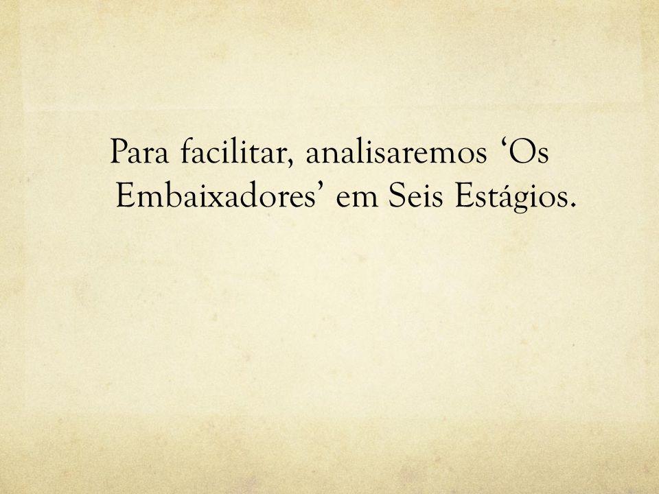Para facilitar, analisaremos 'Os Embaixadores' em Seis Estágios.