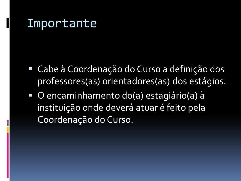 Importante Cabe à Coordenação do Curso a definição dos professores(as) orientadores(as) dos estágios.