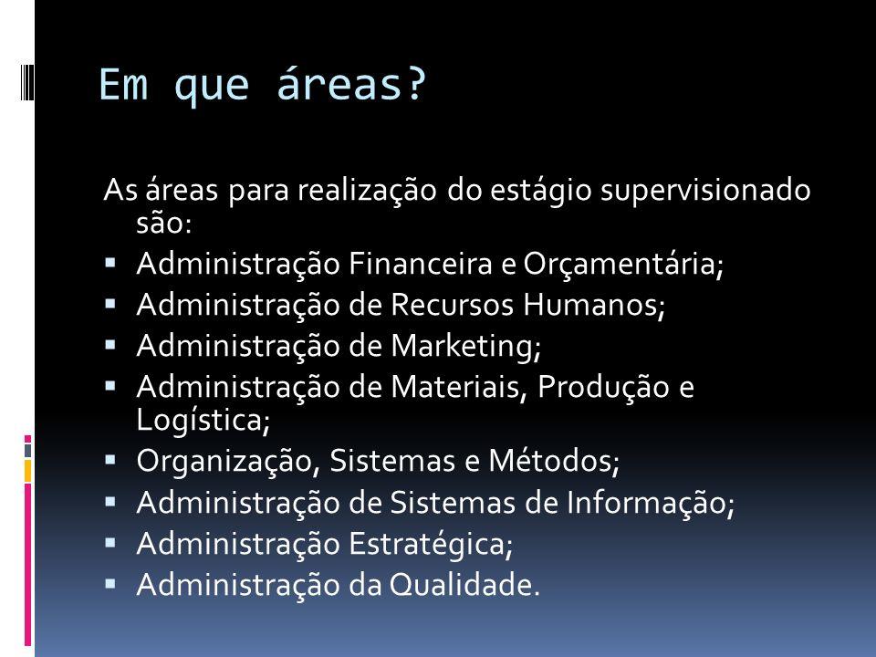 Em que áreas As áreas para realização do estágio supervisionado são: