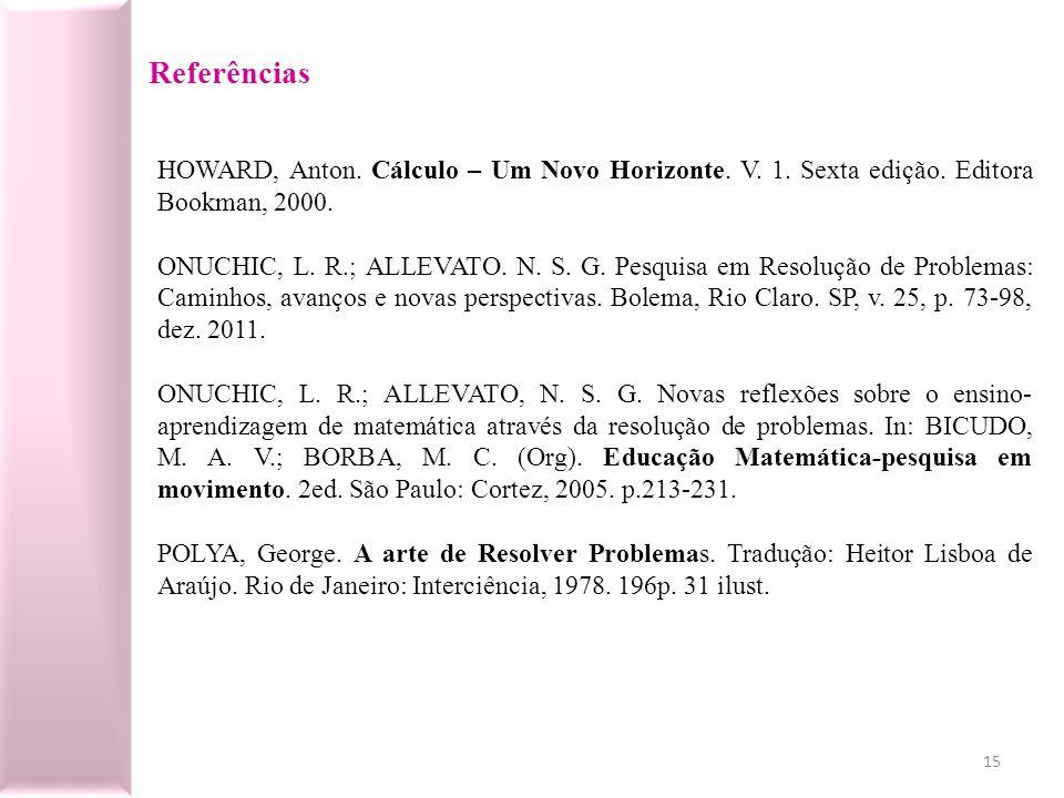 Referências HOWARD, Anton. Cálculo – Um Novo Horizonte. V. 1. Sexta edição. Editora Bookman, 2000.