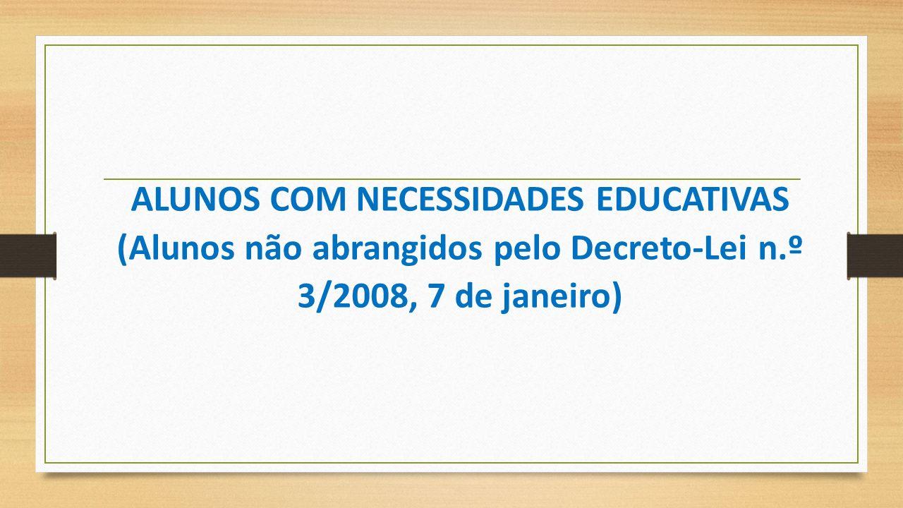 ALUNOS COM NECESSIDADES EDUCATIVAS (Alunos não abrangidos pelo Decreto‐Lei n.º 3/2008, 7 de janeiro)