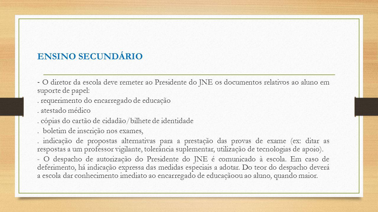 ENSINO SECUNDÁRIO ‐ O diretor da escola deve remeter ao Presidente do JNE os documentos relativos ao aluno em suporte de papel:
