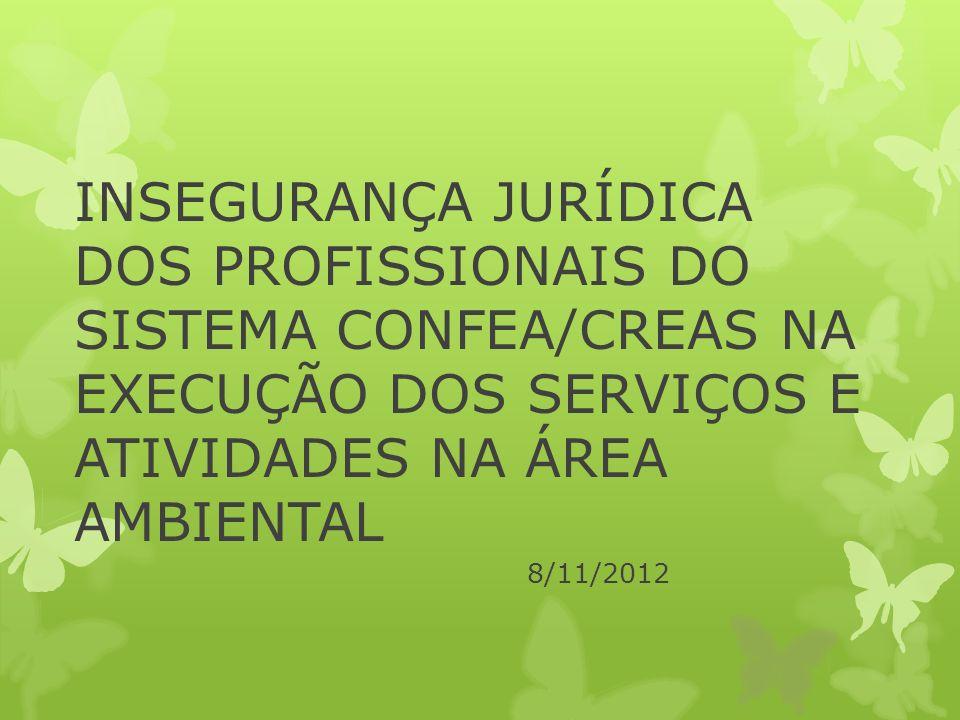 INSEGURANÇA JURÍDICA DOS PROFISSIONAIS DO SISTEMA CONFEA/CREAS NA EXECUÇÃO DOS SERVIÇOS E ATIVIDADES NA ÁREA AMBIENTAL