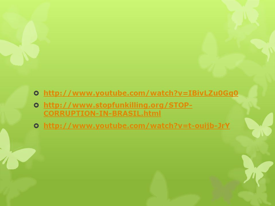 http://www.youtube.com/watch v=IBivLZu0Gq0 http://www.stopfunkilling.org/STOP- CORRUPTION-IN-BRASIL.html.