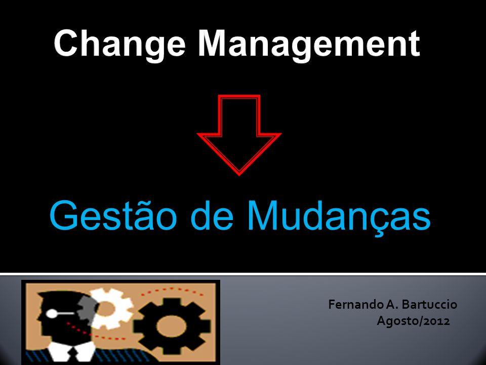 Change Management Gestão de Mudanças Fernando A. Bartuccio Agosto/2012