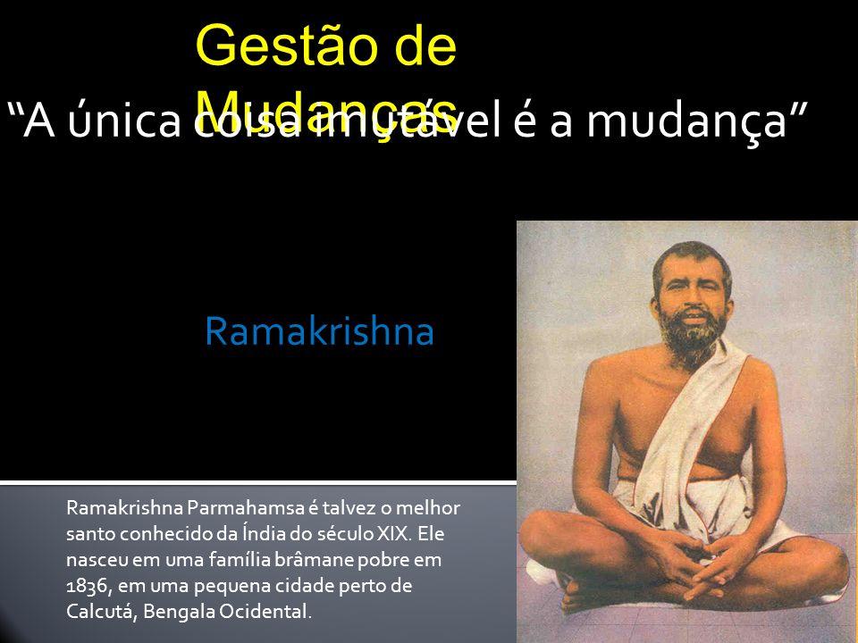 Gestão de Mudanças A única coisa imutável é a mudança Ramakrishna