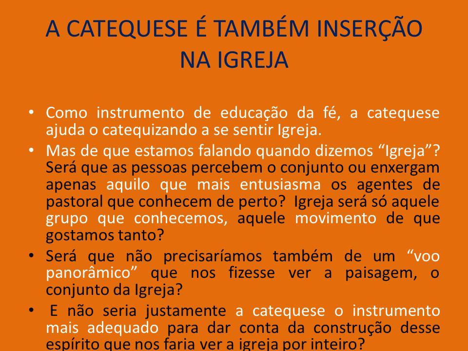 A CATEQUESE É TAMBÉM INSERÇÃO NA IGREJA