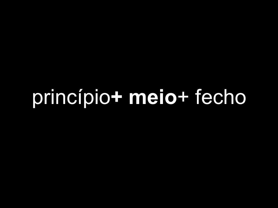 princípio+ meio+ fecho