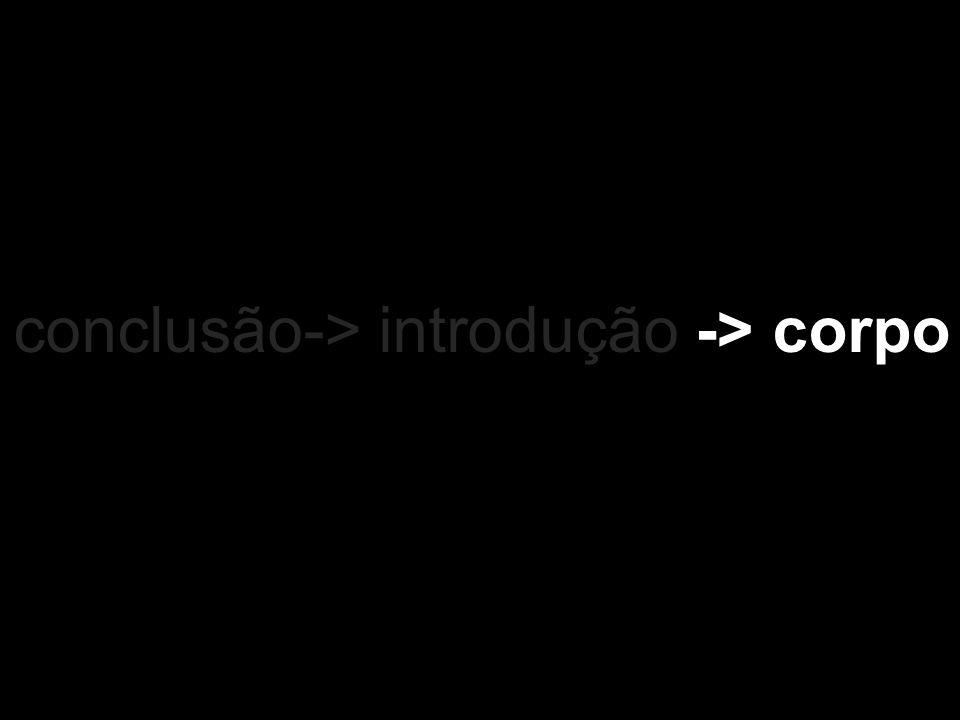 conclusão-> introdução -> corpo