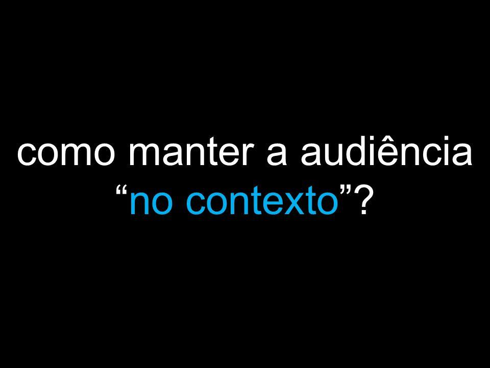 como manter a audiência no contexto
