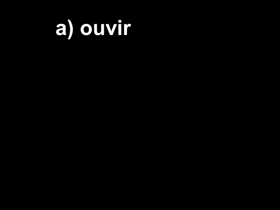 a) ouvir
