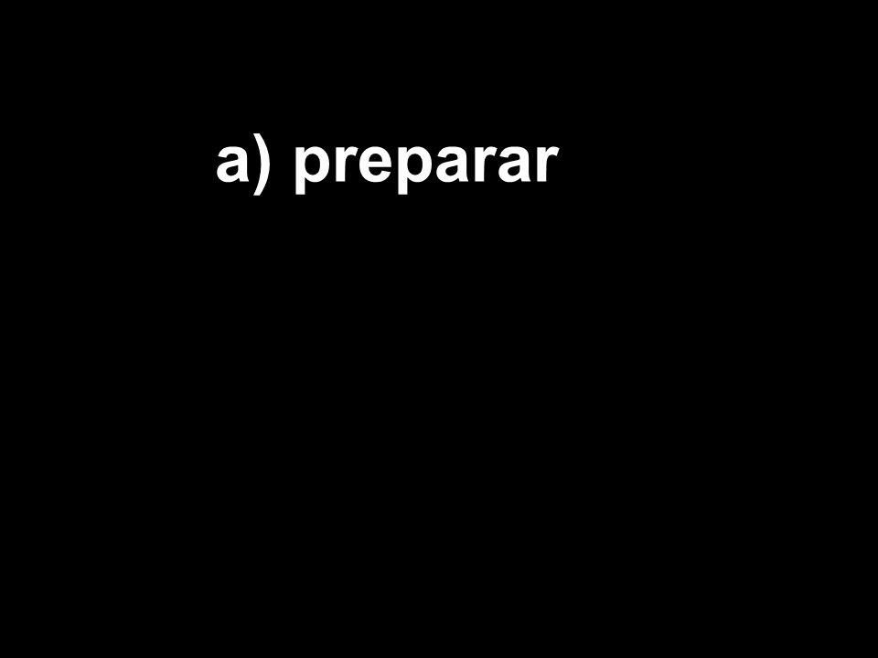 a) preparar