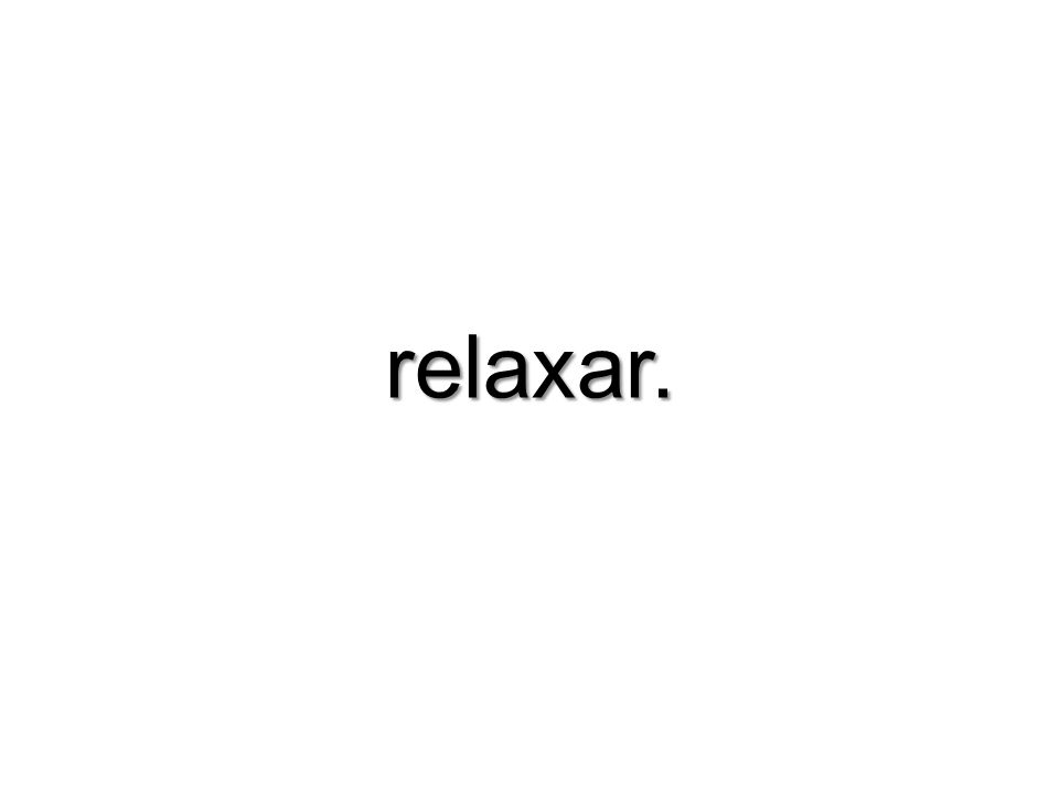 relaxar.