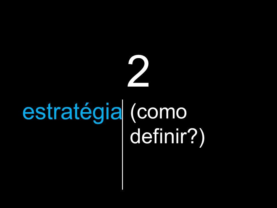2 a estratégia que vão utilizar (como definir )