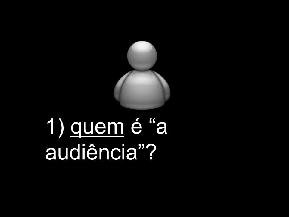 1) quem é a audiência