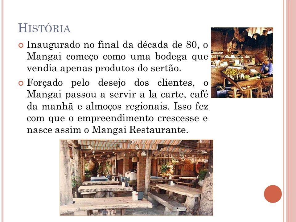 História Inaugurado no final da década de 80, o Mangai começo como uma bodega que vendia apenas produtos do sertão.